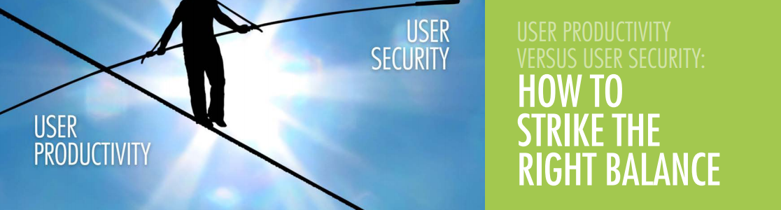 Companies are failing to balance User Security & User Productivity